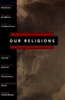 Our Religions: The Seven World Religions Introduced  by  Preeminent Scholars from Each Tradition by Arvind Sharma
