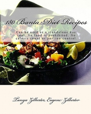 180 Banta Diet Recipes: Can Be Used as a Standalone Diet Tool. No Food Is Prohibited. No Calorie Count or Portion Control. Tanya Zilberter