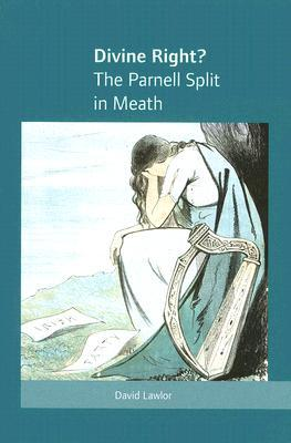 Divine Right?: The Parnell Split in Meath  by  David Lawlor