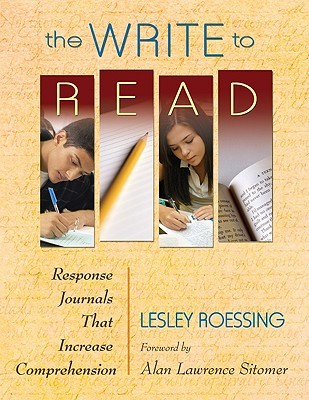 The Write to Read: Response Journals That Increase Comprehension  by  Lesley J. Roessing