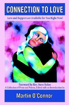 Connection to Love: Love and Support Are Available for You Right Now!  by  Martin OConnor