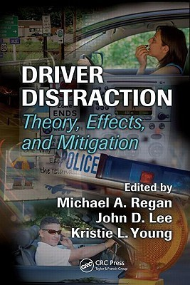 Driver Distraction: Theory, Effects, and Mitigation  by  Michael A. Regan