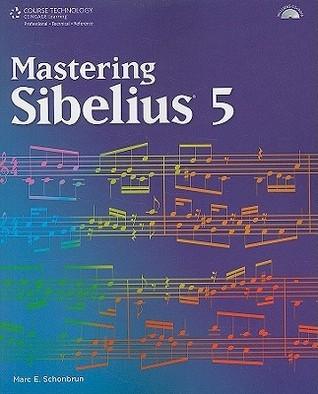 Mastering Sibelius 5 [With CDROM] Marc Schonbrun