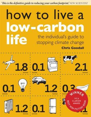 How to Live a Low-Carbon Life: The Individuals Guide to Stopping Climate Change Chris Goodall