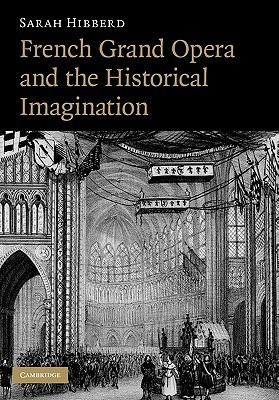 French Grand Opera and the Historical Imagination  by  Sarah Hibberd
