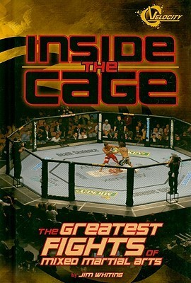 Inside the Cage: The Greatest Fights of Mixed Martial Arts Jim Whiting
