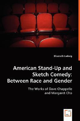 American Stand-Up and Sketch Comedy: Between Race and Gender  by  Elizabeth Ludwig
