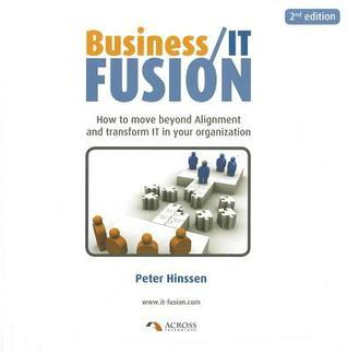 Business/IT Fusion: How to Move Beyond Alignment and Transform IT in Your Organization  by  Peter Hinssen