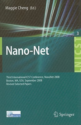 Nano-Net: Third International ICST Conference, NanoNet 2008, Boston, MA, USA, September 14-16, 2008. Revised Selected Papers Maggie Cheng
