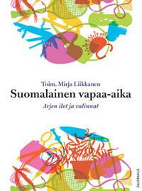Suomalainen vapaa-aika : arjen ilot ja valinnat  by  Mirja Liikkanen