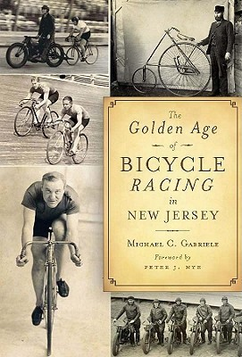 The Golden Age of Bicycle Racing in New Jersey Michael C. Gabriele