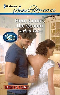 Here Comes The Groom (Harlequin Super Romance  by  Karina Bliss