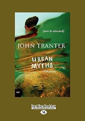 Urban Myths: 210 Poems  by  John Tranter