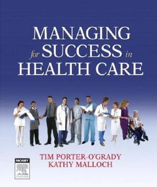 Managing for Success in Health Care Tim Porter-OGrady