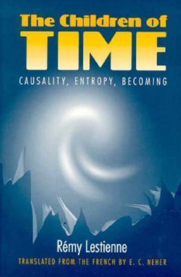 The Children of Time: Causality, Entropy, Becoming  by  Remy Lestienne