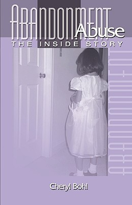 Abandonment Abuse: The Inside Story Cheryl Bohl