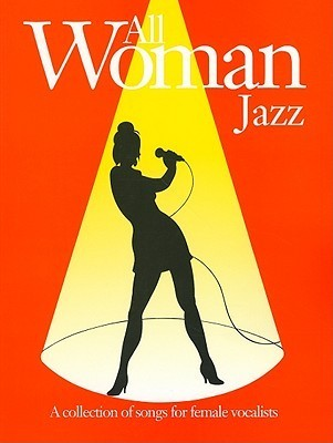 All Woman Jazz: A Collection of Songs for Female Vocalists  by  International Music Publications
