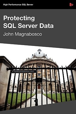 Protecting SQL Server Data  by  John Magnabosco