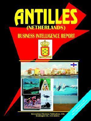 Antilles (Netherlands) Business Intelligence Report  by  USA International Business Publications