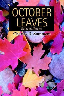 October Leaves: Selected Poems Charles D. Summers