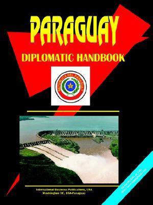 Paraguay Diplomatic Handbook USA International Business Publications