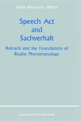 Speech ACT and Sachverhalt: Reinach and the Foundations of Realist Phenomenology K. Mulligan
