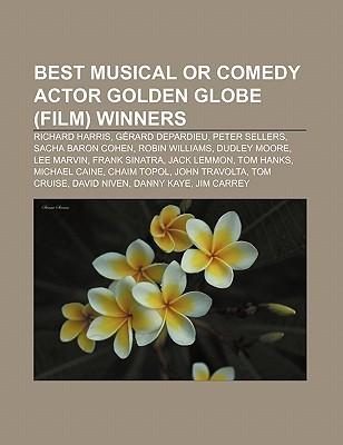 Best Musical or Comedy Actor Golden Globe (Film) Winners: Richard Harris, G Rard Depardieu, Peter Sellers, Sacha Baron Cohen, Robin Williams Source Wikipedia