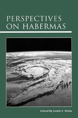 Perspectives on Habermas  by  Lewis Edwin Hahn