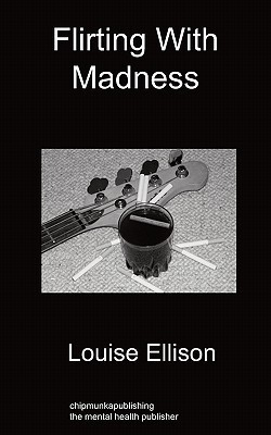 Flirting with Madness  by  Louise Ellison