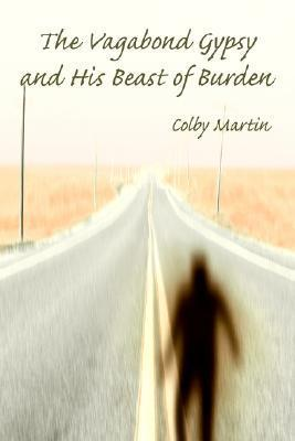 The Vagabond Gypsy and His Beast of Burden Colby Martin