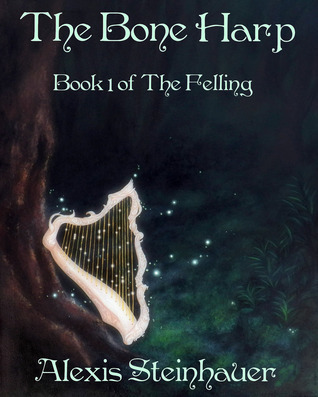 The Bone Harp (The Felling #1)  by  Alexis Steinhauer