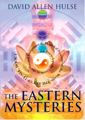 The Eastern Mysteries: An Encyclopedic Guide to the Sacred Languages & Magickal Systems of the World David Allen Hulse