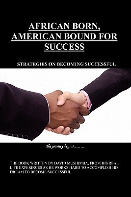 African Born, American Bound for Success: Strategies on Becoming Successful David Mushimba