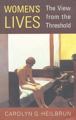 Womens Lives: The View From The Threshold Carolyn G. Heilbrun