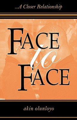 Face to Face: A Closer Relationship Akin Olunloyo