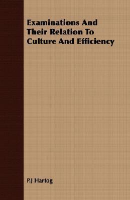 Examinations and Their Relation to Culture and Efficiency P.J Hartog