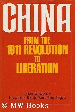 China from the 1911 Revolution to Liberation  by  Jean Chesneaux