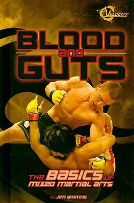 Blood and Guts: The Basics of Mixed Martial Arts Jim Whiting