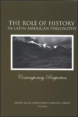 The Role of History in Latin American Philosophy: Contemporary Perspectives Arleen Salles