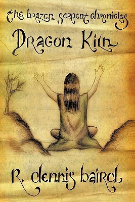 The Brazen Serpent Chronicles: Dragon Kiln R. Dennis Baird