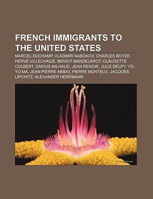 French Immigrants to the United States: Marcel Duchamp, Vladimir Nabokov, Charles Boyer, Herv Villechaize, Benoit Mandelbrot Books LLC