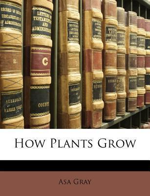 How Plants Grow Asa Gray