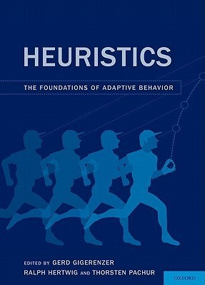 Fast and Frugal Heuristics: Theory, Tests, and Applications Gerd Gigerenzer