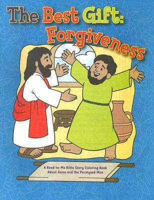 The Best Gift: Forgiveness: A Read-To-Me Bible Story Coloring Book about Jesus and the Paralyzed Man  by  Gospel Light
