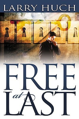 Free at Last: Removing the Past from Your Future [With CDROM]  by  Larry Huch