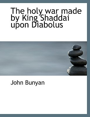 The Holy War Made King Shaddai Upon Diabolus by John Bunyan