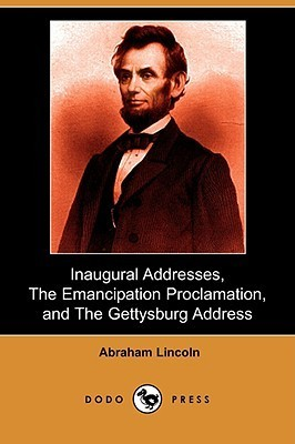 Inaugural Addresses, the Emancipation Proclamation, and the Gettysburg Address  by  Abraham Lincoln