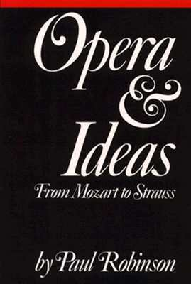 Opera and Ideas: From Mozart to Strauss  by  Paul A. Robinson