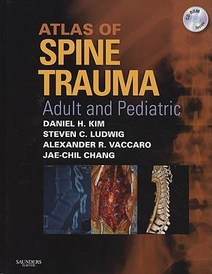 Atlas of Spine Trauma: Adult and Pediatric [With CDROM] Daniel H. Kim