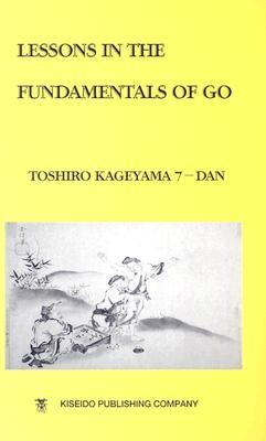 Lessons in the Fundamentals of Go (Beginner and Elementary Go Books) Toshiro Kageyama